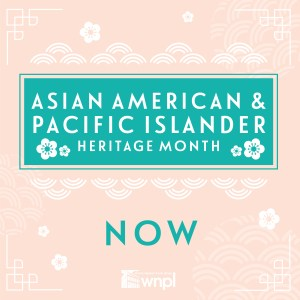 Asian American & Pacific Islander Heritage Month Now