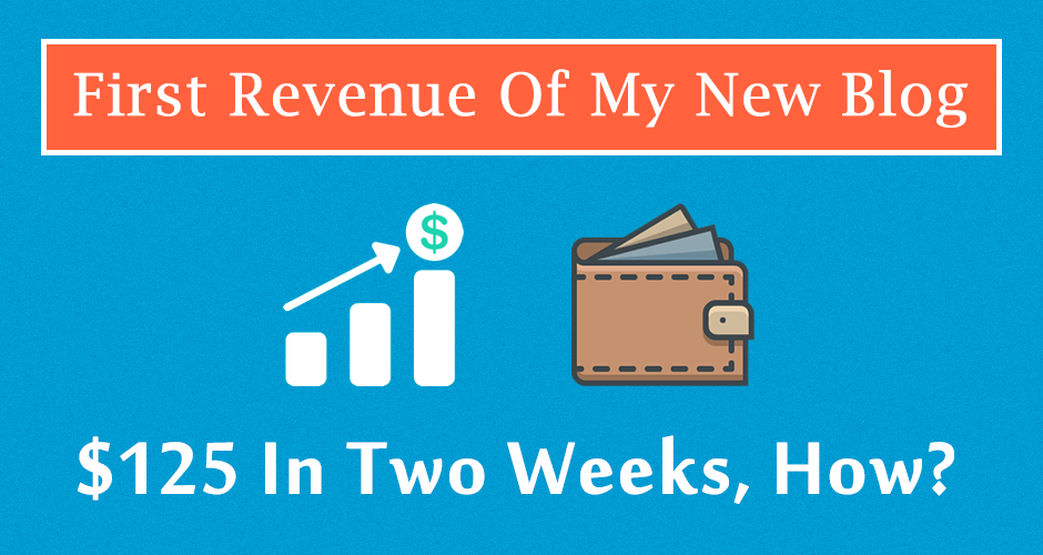 First Revenue of My Blog – $125 In Two Weeks, How?