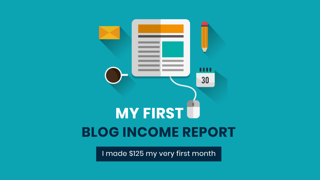 My first blog income report made $125 I my very first month online