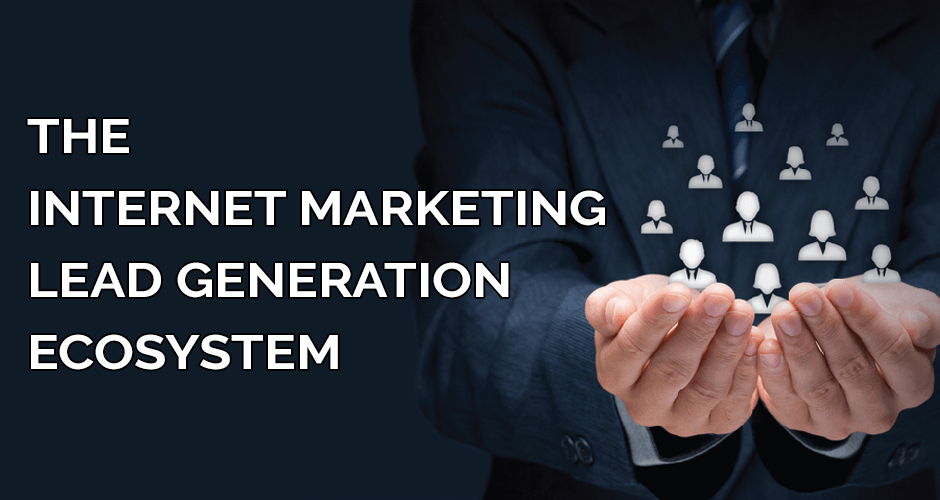 The Internet Marketing Lead Generation Ecosystem