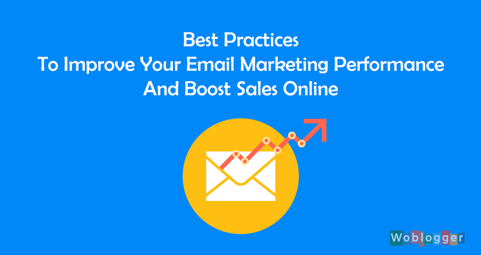 Best Practices To Improve Your Email Marketing Performance And Boost Sales Online