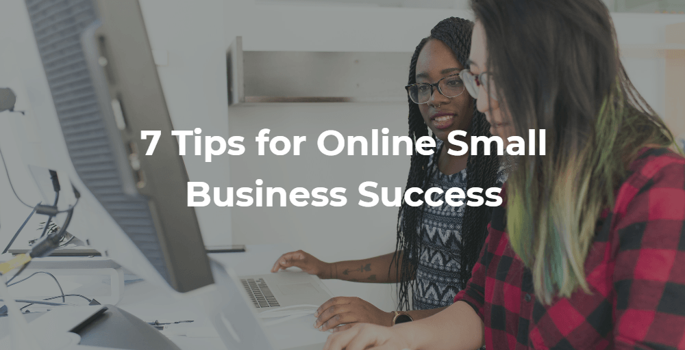 7 Tips for Online Small Business Success