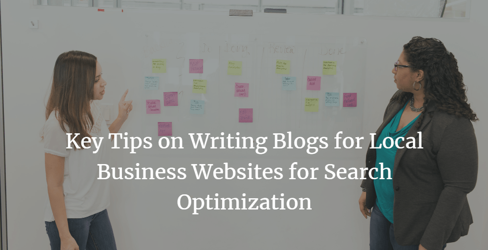 Key Tips on Writing Blogs for Local Business Websites for Search Optimization