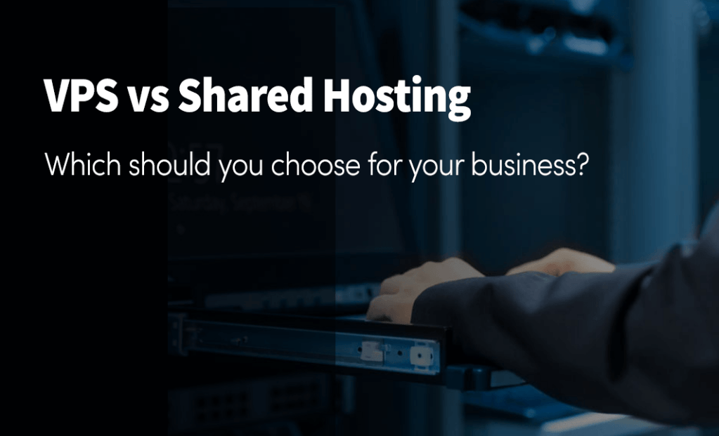 vps vs shared hosting Which should you choose for your business