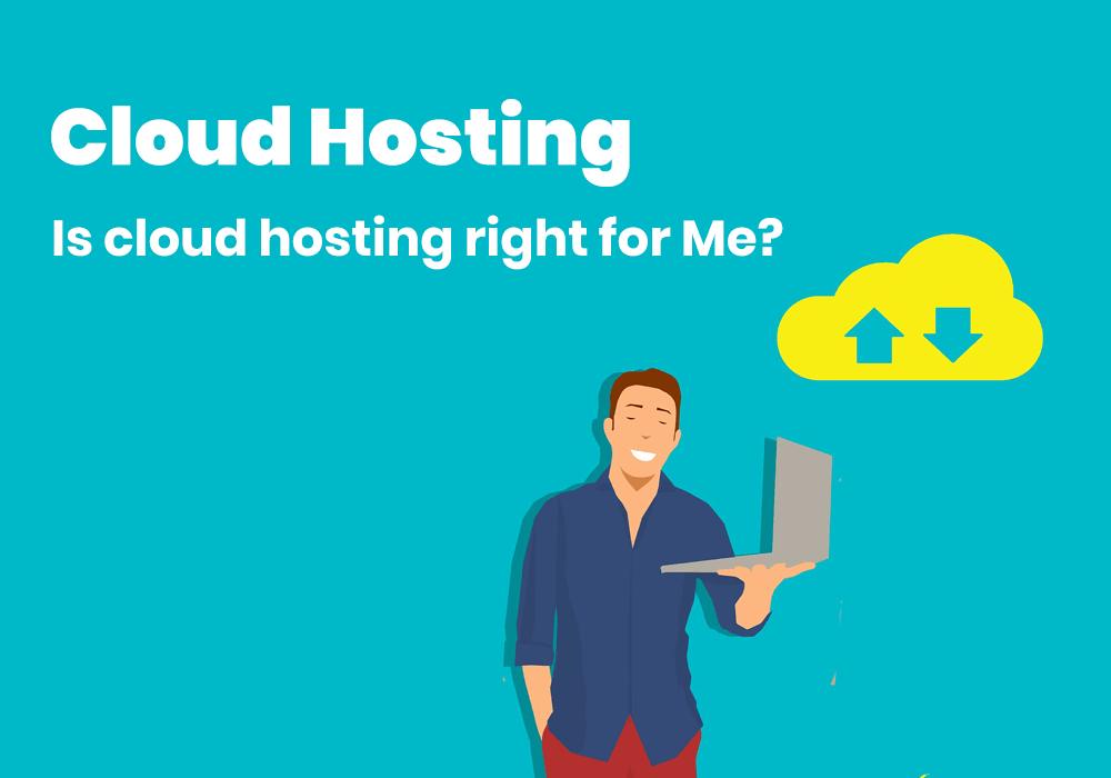 Cloud hosting Is Cloud Hosting for Me
