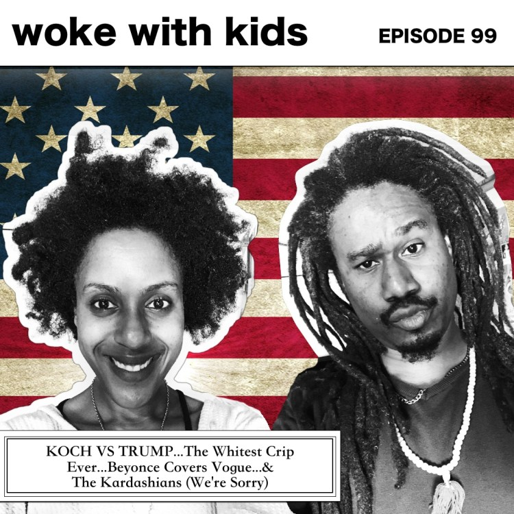 Ep 99 | Koch Vs. Trump, the Whitest Crip, Beyonce Covers Vogue, & The Kardashians