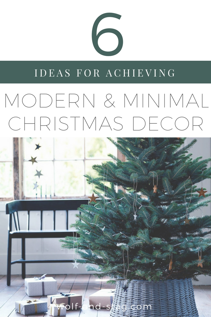 6 Ideas for Achieving Modern & Minimal Christmas Decor (without Sacrificing Cozy) | Wolf & Stag