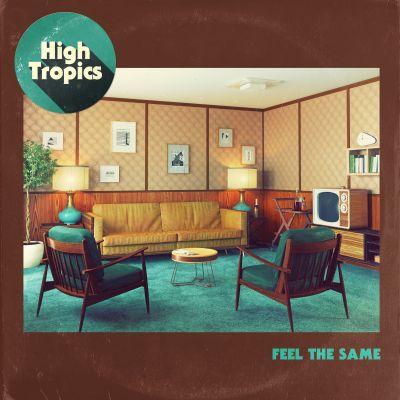 feel the same - by - high tropics - Australia - indie music - indie rock - indie pop - new music - music blog - indie blog - wolf in a suit - wolfinasuit - wolf in a suit blog - wolf in a suit music blog
