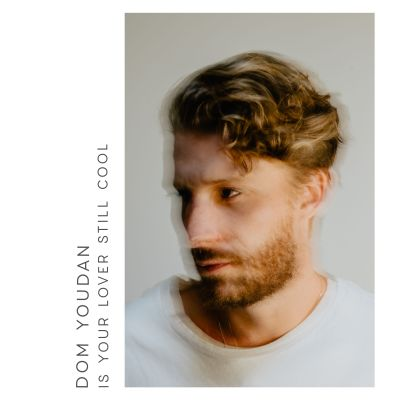 is your lover still cool - by - dom youdan - UK - Australia - indie music - indie pop - new music - music blog - indie blog - wolf in a suit - wolfinasuit - wolf in a suit blog - wolf in a suit music blog