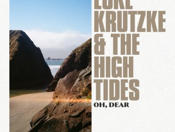 oh, dear - by - Luke Krutzke and the High Tides - indie music - new music - indie rock - music blog - indie blog - wolf in a suit - wolfinasuit - wolf in a suit blog - wolf in a suit music blog