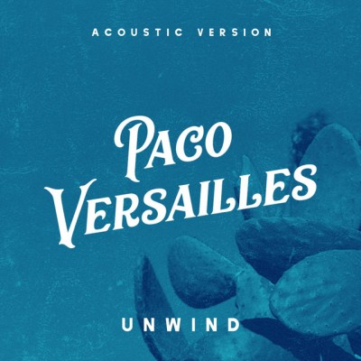 unwind - acoustic - paco versailles - indie music - indie - indie pop - usa - new music - music blog - wolf in a suit - wolfinasuit - wolf in a suit blog - wolf in a suit music blog