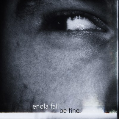 be fine - enola fall - Australia - indie - indie music - indie rock - new music - music blog - wolf in a suit - wolfinasuit - wolf in a suit blog - wolf in a suit music blog