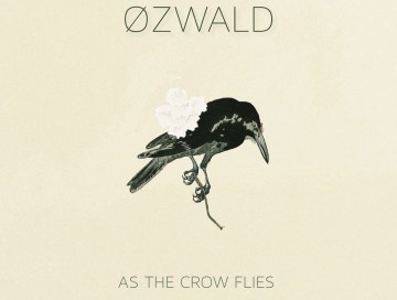as the crow flies - by - ØZWALD - ozwald - usa - indie music - indie folk - new music - music blog - indie blog - wolf in a suit blog - wolfinasuit - wolf in a suit music blog - wolf in a suit blog