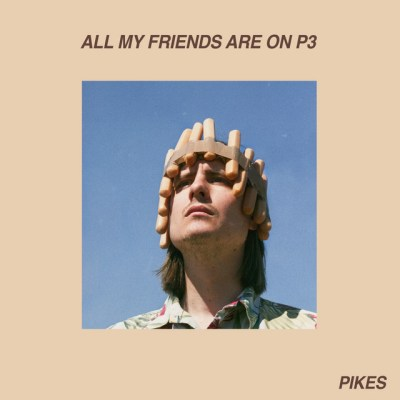 all my friends are on p3 - pikes - Sweden - indie music - indie pop - indie rock - new music - music blog - wolf in a suit - wolfinasuit - wolf in a suit blog - wolf in a suit music blog