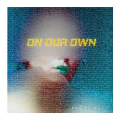 on our own - damien mcfly - Italy - indie music - indie folk - new music - music blog - wolf in a suit - wolfinasuit - wolf in a suit blog - wolf in a suit music blog