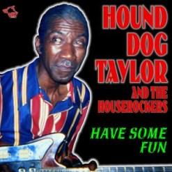 120300 Hound Dog Taylor Have some Fun