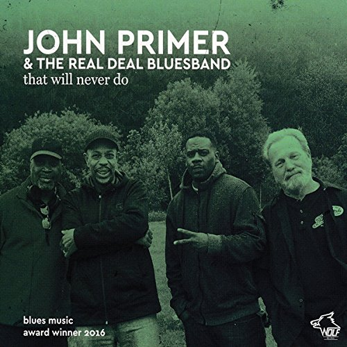 120836 John Primer The Real Deal Bluesband That Will Never Do