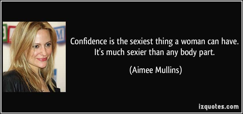 quote-confidence-is-the-sexiest-thing-a-woman-can-have-it-s-much-sexier-than-any-body-part-aimee-mullins-285153