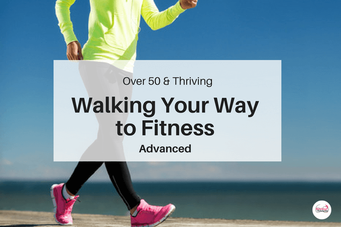 Walking Your Way to Fitness - Advanced level