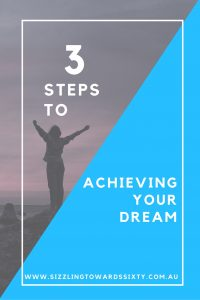 3 STEPS TO ACHIEVING YOUR DREAM