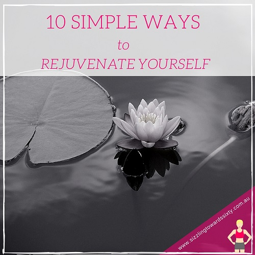 10 ways to rejuvenate yourself