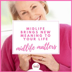 midlife brings new meaning to your life