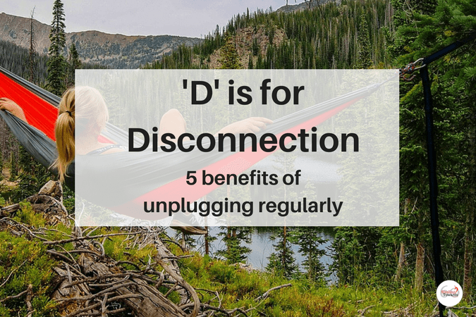 Disconnection - 5 benefits of unplugging regularly