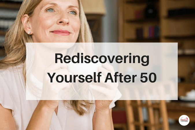 Rediscovering Yourself After 50