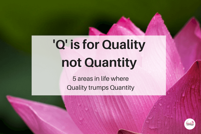 5 areas in life where Quality trumps Quantity