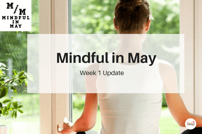 Mindful in May Challenge - Week 1