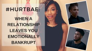 """""""Hurt Bae"""": When A Man Leaves You Emotionally Bankrupt"""