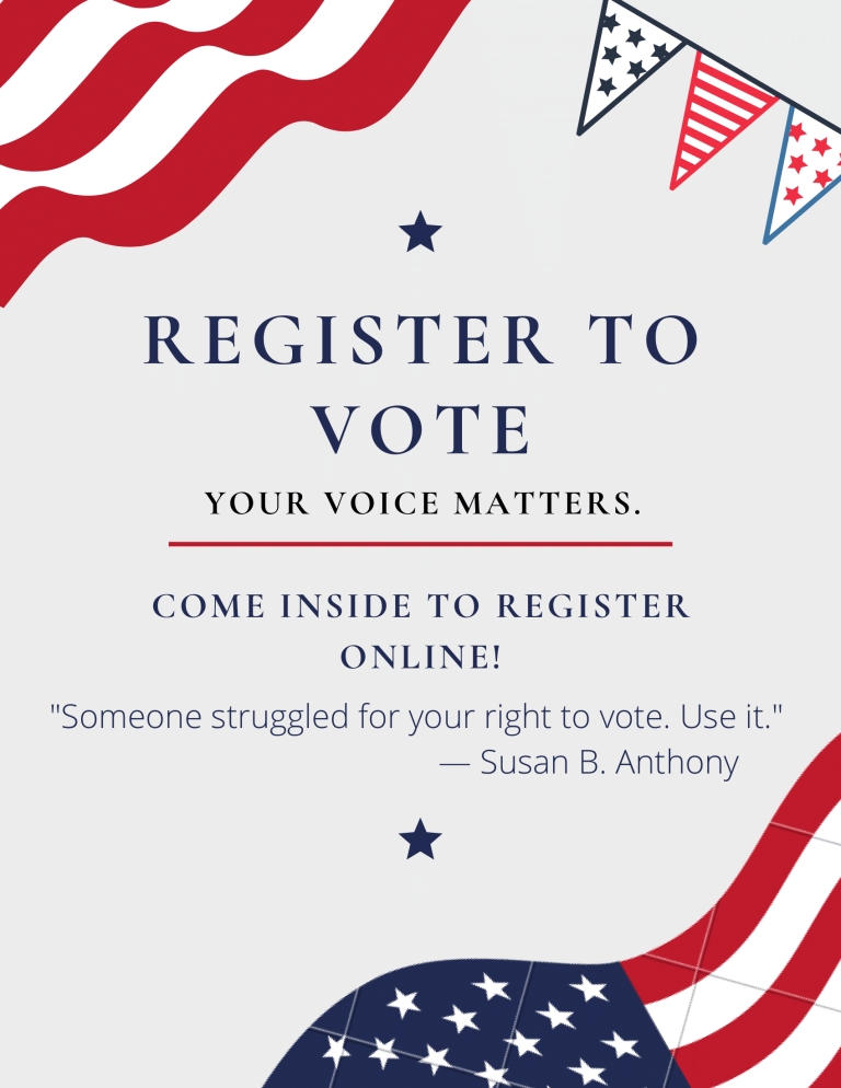 Register to Vote! Your voice matters. Come inside to register online.