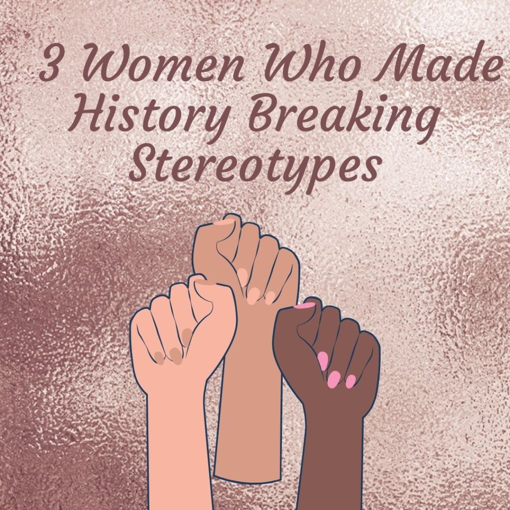 3 Women Who Made History Breaking Stereotypes