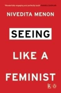 Nivedita Menon's Seeing Like A Feminist