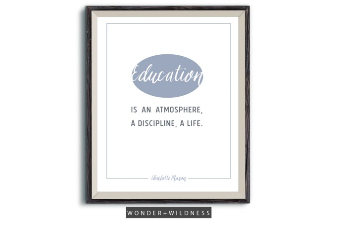 Education is an atmosphere, a discipline, a life. - Charlotte Mason Quote