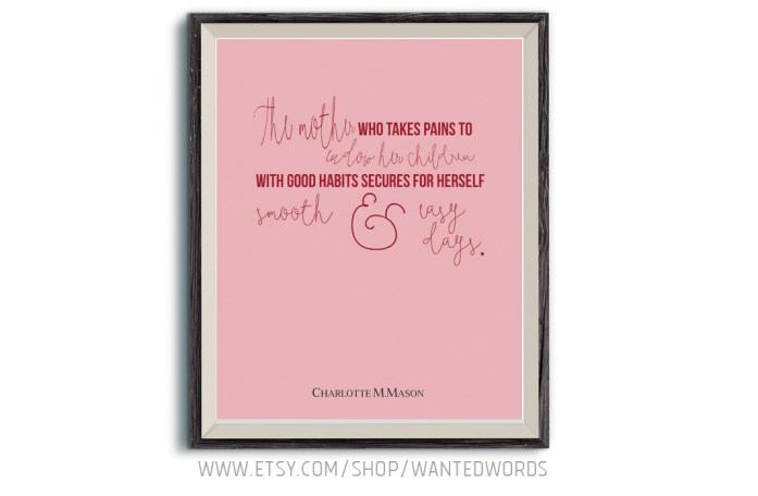 Charlotte Mason Printable quote the mother who takes pains to endow her children with good habits