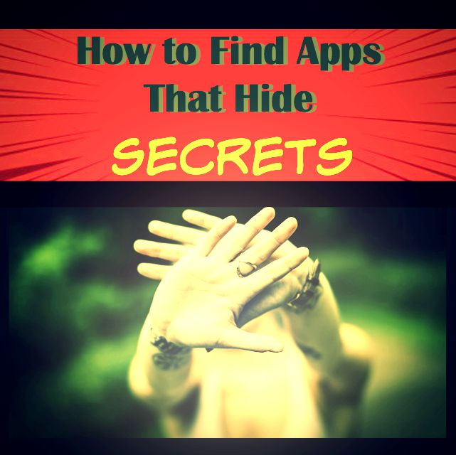 How to Find Apps That Hide Secrets
