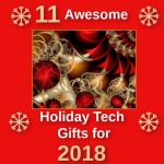 11 Awesome Holiday Tech Gifts for 2018!