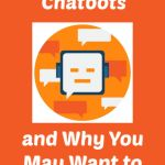 What Are Chatbots and Why You May Want to Use Them