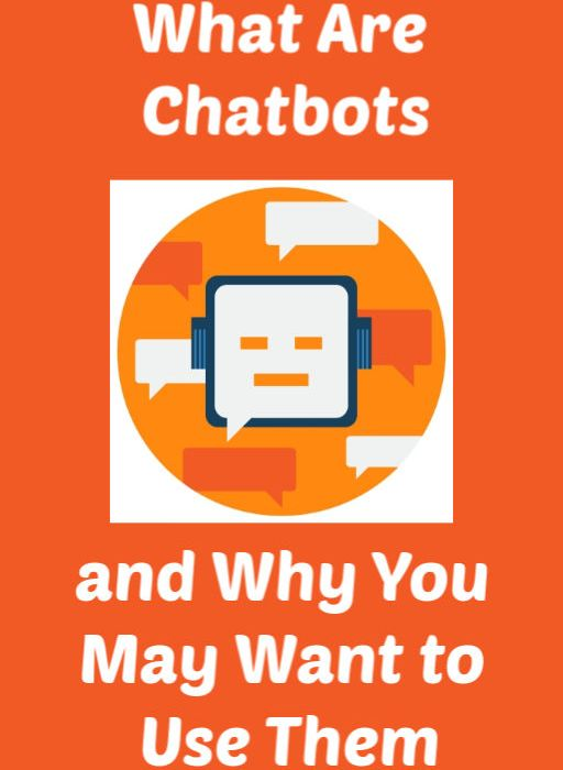 Chatbots and Why You May Want to Use Them