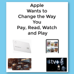 Apple Wants to Change the Way You Pay, Read, Watch and Play