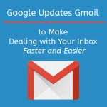 Google Updates Gmail to Make Dealing with Your Inbox Faster and Easier