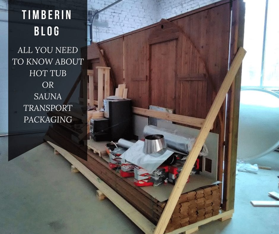 ALL YOU NEED TO KNOW ABOUT HOT TUB OR SAUNA TRANSPORT PACKAGING