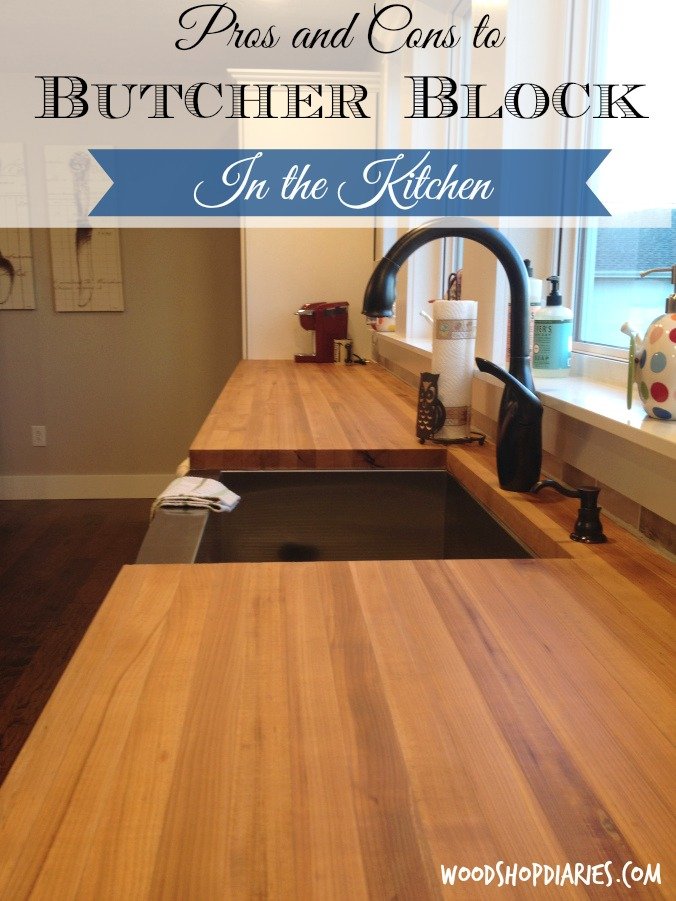 The pros and cons of butcher block countertops in the kitchen and some really helpful tips on keeping them in great shape--Woodshop Diaries