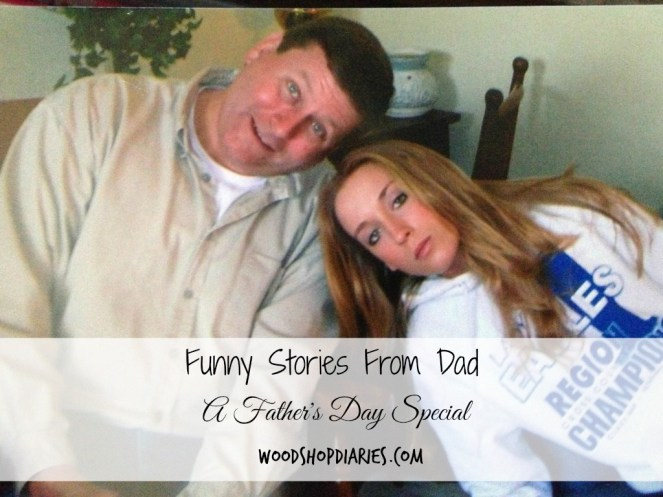 A Complilation of Hilarious Stories to Celebrate Dad on Father's Day--Woodshop Diaires