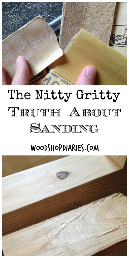 The Nitty Gritty Truth about Sanding--And how it can make or break your project--Woodshop Diaries