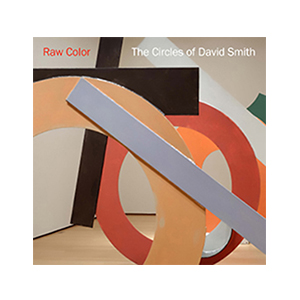Raw Color: The Circles of David Smith