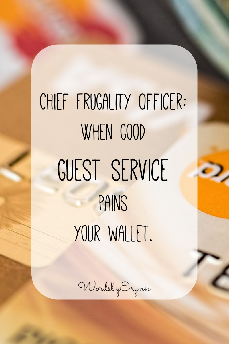 Chief Frugality Officer: When good guest service pains your wallet. WordsbyErynn blog. Remind yourself that for the longevity of your business, small sacrifices along the way are necessary.