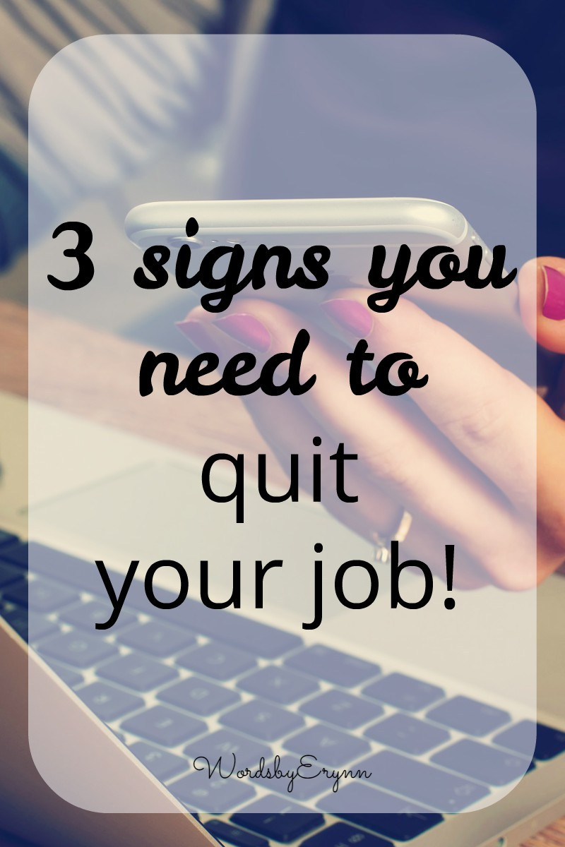 3 signs it might be time to quit your job and move on to working from home from WordsbyErynn