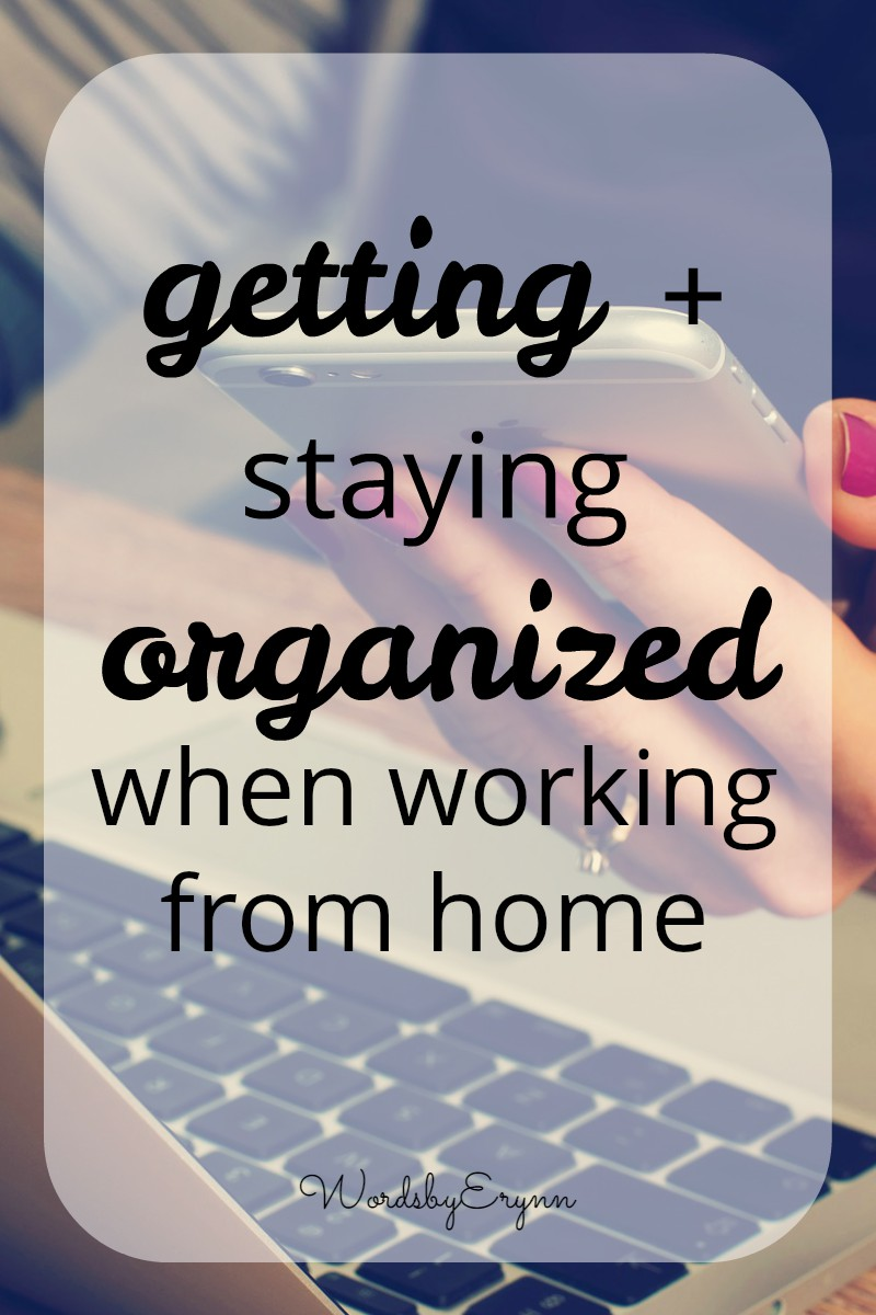 "You don't need a fully furnished office to get your ""working from home"" work station established. Here are a few things I've learned since going rogue. Getting (and staying) organized- tips from WordsbyErynn"